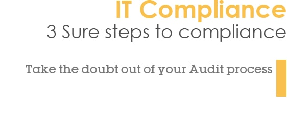 IT Compliance - 3 Sure steps to compliance - Take the doubt out of your Audit process