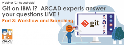 Git on IBM i? ARCAD experts answer your questions LIVE! Part 3: Workflow and Branching